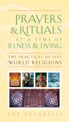 Prayers and Rituals at a Time of Illness and Dying - The Practices of Five World Religions