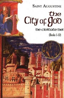 The City of God: Books 1 - 10: v. 6: Pt. 1: Works of St Augustine, a Translation for the 21st Century