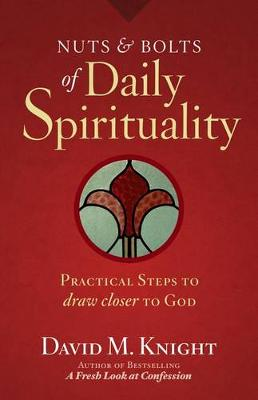 Nuts & Bolts of Daily Spirituality: Practical Steps to Draw Closer to God