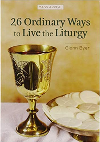 26 Ordinary Ways to Live the Liturgy
