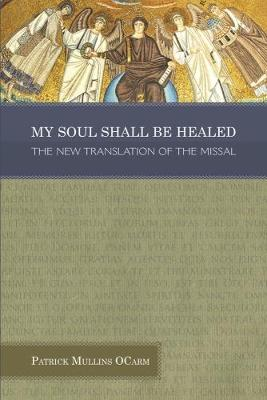 My Soul Shall Be Healed: The New Translation of the Missal