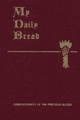 My Daily Bread: A Summary of the Spiritual Life: Simplified & Arranged for Daily Reading, Reflection and Prayer