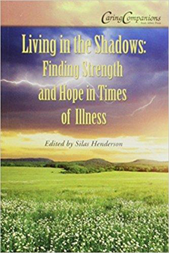 Living in the Shadows: Finding Strength and Hope in Times of Illness