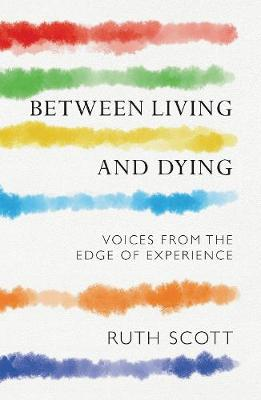 Between Living and Dying: Reflections from the Edge of Experience