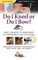Do I Kneel or Do I Bow?: What You Need to Know When Attending Religious Occasions