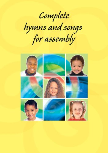Complete Hymns and Songs for Assembly