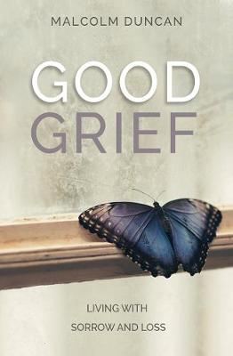 Good Grief: Living with Sorrow and Loss