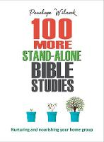 100 More Stand Alone Bible Studies: Nurturing and nourishing your home group