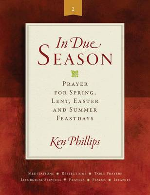 In Due Season II: Prayer for Spring, Lent, Easter and Summer Feast Days