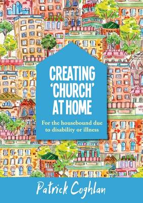 Creating 'Church' at Home: For the Housebound Due to Disability or Illness