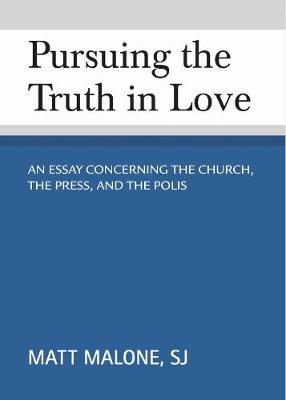 Pursuing the Truth in Love: An Essay Concerning the Church, the Press, and the Polis