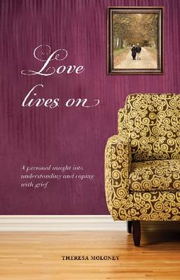 Love Lives On: A Personal Insight into Understanding and Coping with Grief