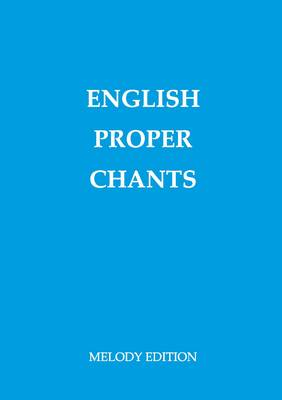 English Proper Chants (Melody Edition): Chants for Entrance & Communion Antiphons of the Roman Missal
