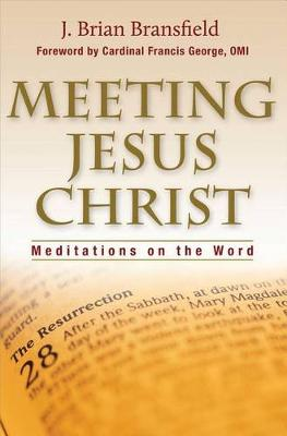 Meeting Jesus Christ Meditations on the Word