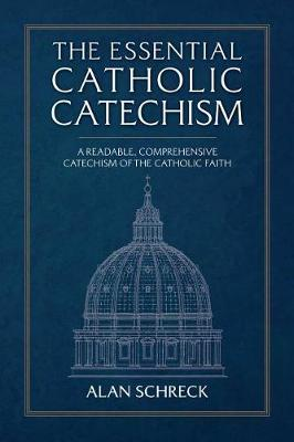Essential Catholic Catechism: A Readable, Comprehensive Catechism of the Catholic Faith