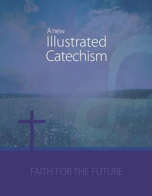 A New Illustrated Catechism: Faith for the Future