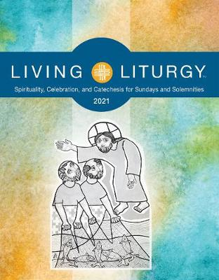 Living Liturgy:  2021Year B Spirituality, Celebration, and Catechesis for Sundays and Solemnities