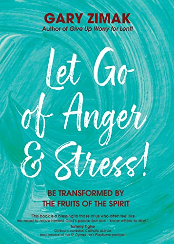 Let Go of Anger and Stress! Be Transformed by the Fruits of the Spirit