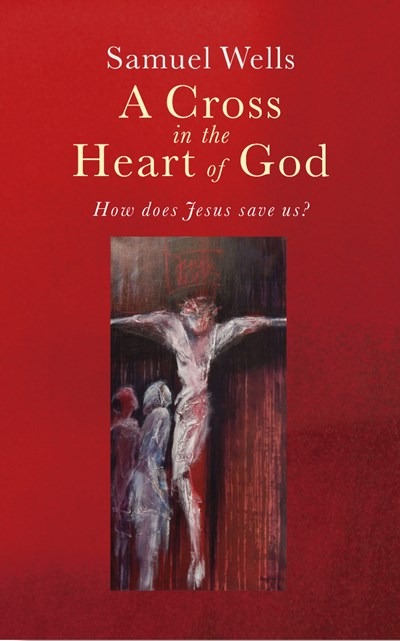 A Cross in the Heart of God: Reflections on the death of Jesus