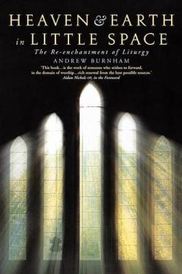Heaven and Earth in Little Space: The Re-enchantment of Liturgy