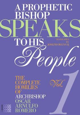A Prophetic Bishop Speaks to His People: Volume 1: The Complete Homilies of Oscar Romero