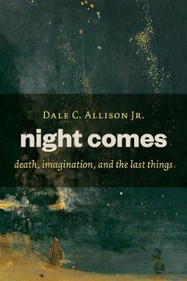 Night Comes: Death, Imagination and the Last Things