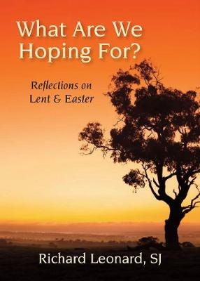 What Are We Hoping For? Reflections on Lent & Easter