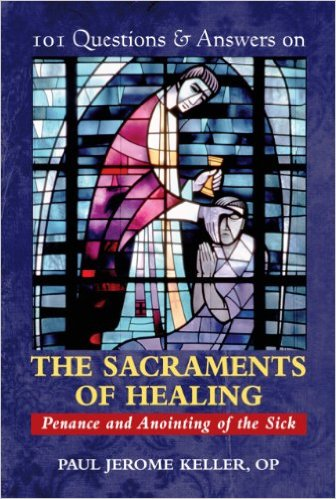 101 Questions and Answers on the Sacraments of Healing: Penance and Anointing of the Sick